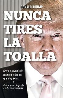 Nunca tires la toalla: Cómo converti mis mayores retos en grandes exitos (Spanish Edition