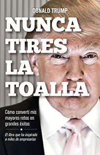Nunca tires la toalla: Cómo convertí mis mayores retos en grandes éxitos (Spanish Edition