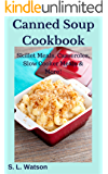 Canned Soup Cookbook: Skillet Meals, Casseroles, Slow Cooker Meals & More! (Southern Cooking Recipes Book 35)