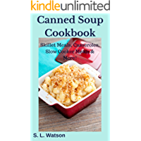 Canned Soup Cookbook: Skillet Meals, Casseroles, Slow Cooker Meals & More! (Southern Cooking Recipes)