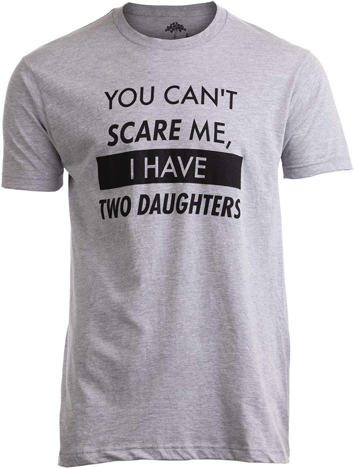 I Have Two Daughters Funny Dad Daddy Cute Joke Men T-Shirt You Cant Scare Me
