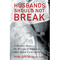 Husbands Should Not Break: A Memoir about the Pursuit of Happiness after Spinal Cord Injury