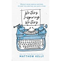 Image for Writers Inspiring Writers: Insight from Famous Writers to Keep You Writing 365 Days a Year