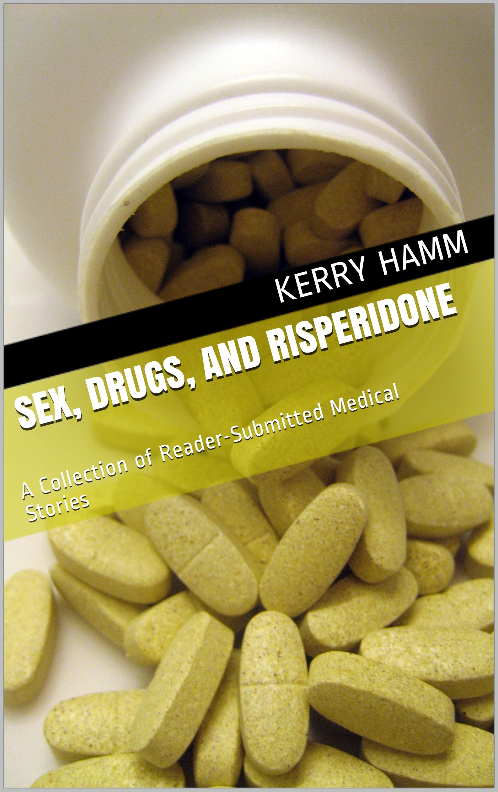 Sex Drugs And Risperidone  A Collection Of Reader Submitted Medical Stories  English Edition
