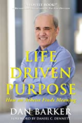 Life Driven Purpose: How an Atheist Finds Meaning Kindle Edition