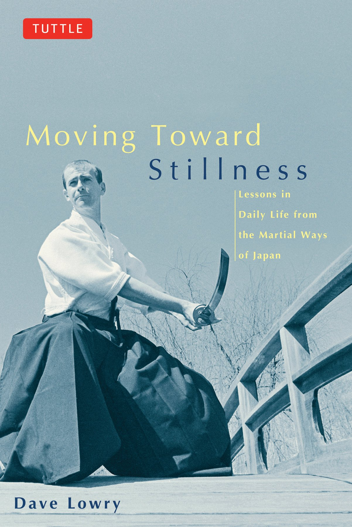 Moving Toward Stillness Moving Toward Stillness: Lessons in Daily Life from the Martial Ways of Japan Lessons in Daily Life from the Martial Ways of J