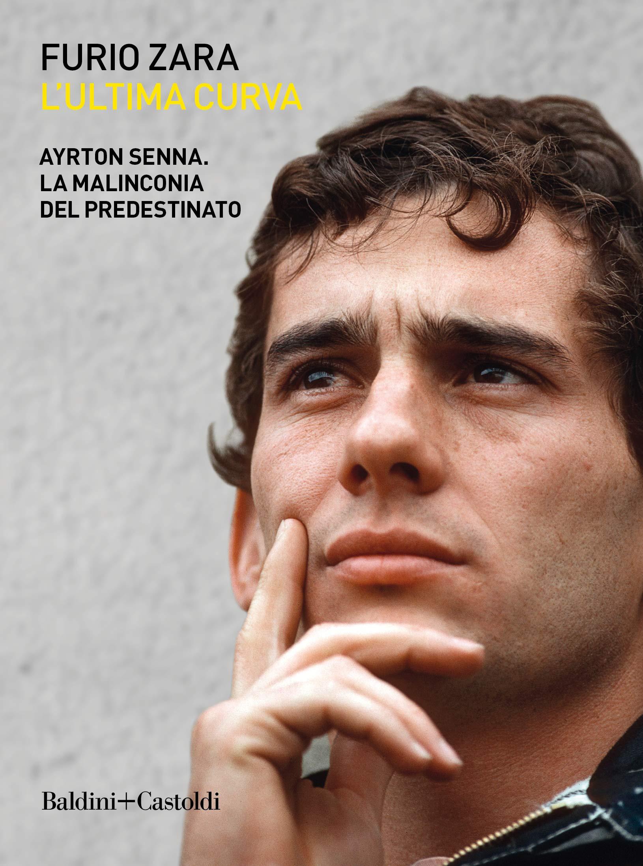L'ultima curva. Ayrton Senna. La malinconia del predestinato (Le boe)