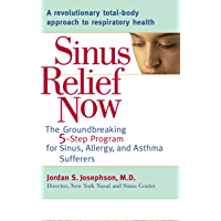 Sinus Relief Now: The Ground-Breaking 5-Step Program for Sinus, Allergy, and Asthma Sufferers: The Ground-Breaking 5-Step Program for Sinus, Allergy, and AsthmaSufferers