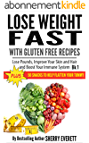 Lose Weight Fast with Gluten Free Recipes: Lose Pounds, Improve Your Skin and Hair  and Boost Your Immune System (Gluten Free Weight Loss Cookbooks Book 1) (English Edition)