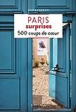 Paris surprises: 500 adresses insolites et coups de coeur pour découvrir la ville de Paris ! (PATRIMOINE REGI) (French Edition)
