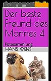 Der beste Freund des Mannes 4: Fotosammlung (German Edition)