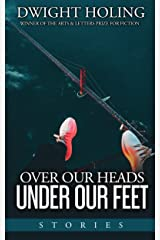 Over Our Heads Under Our Feet: Stories Kindle Edition