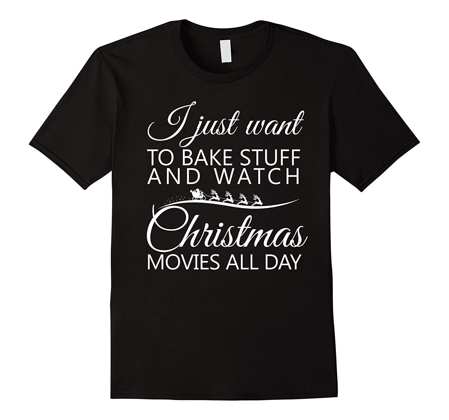 I Just Want To Bake Stuff and Watch Christmas Movies All Day-FL