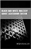 Black and White Mastery: Adobe Lightroom Edition (English Edition)