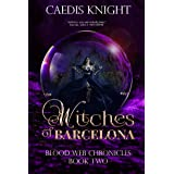 Witches of Barcelona: A Dark, Funny & Sexy Urban Paranormal Romance Series (Blood Web Chronicles Book 2)