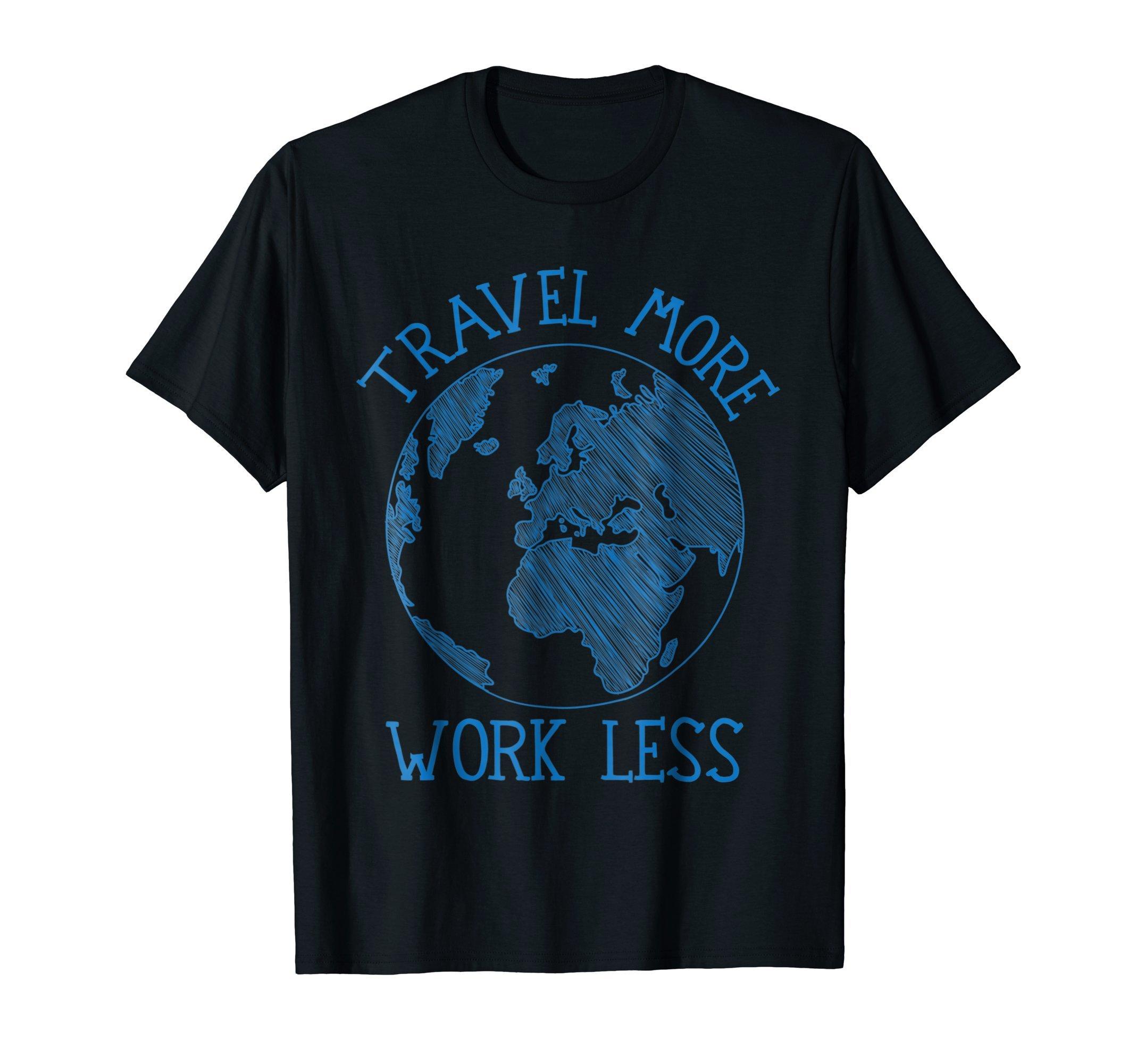 Travel More Work Less Tee Shirt