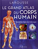 Grand atlas du corps humain : Description, fonctions, pathologies