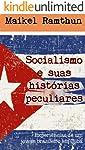 Socialismo e suas histórias peculiares - Edição Revisada 2019: Experiências de um jovem brasileiro em Cuba