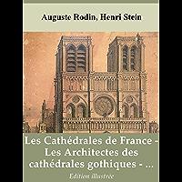Les Cathédrales de France (A. Rodin) - Les Architectes des cathédrales gothiques (H. Stein) - Projet de restauration de Notre-Dame de Paris (J.-B.-A. Lassus, ... Viollet-le-Duc) - Illustré (French Edition)