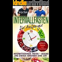 Intervallfasten für Anfänger: Intermittierendes Fasten – gesund und einfach abnehmen ohne Diät + Bonus: Rezepte zum Intervallfasten