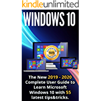 Windows 10: The New 2019 - 2020  Complete User Guide to Learn Microsoft Windows 10 with 55 Latest Tips & Tricks