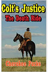 """The Death Ride: Colt's Justice: Western Adventure From The Author of """"Silver, Gold and Blood In Arizona: A Western Adventure"""" (The Colt Raines - Relentless Pursuer Western Series Book 3) Kindle Edition"""