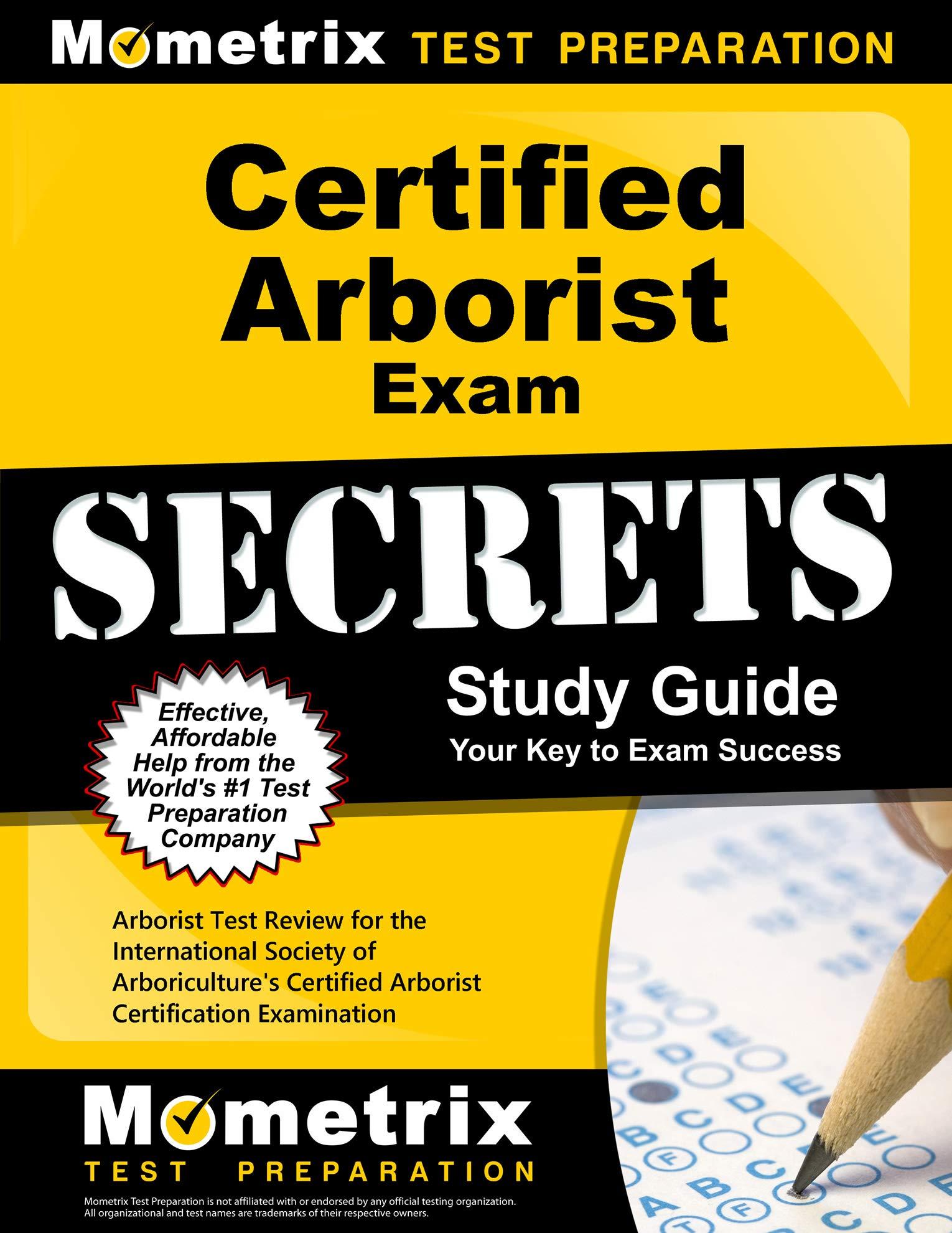 Certified Arborist Exam Secrets Study Guide: Arborist Test Review for the International Society of Arboriculture's Certified Arborist Certification Examination (Mometrix Secrets Study Guides) by Mometrix Media LLC