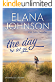 The Day He Let Go: Sweet Contemporary Romance (Hawthorne Harbor Romance Book 4)