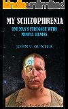 My Schizophrenia: One Man's Struggle With Mental Illness