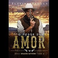 O PODER DO AMOR (DAWSON WESTERN Livro 2)