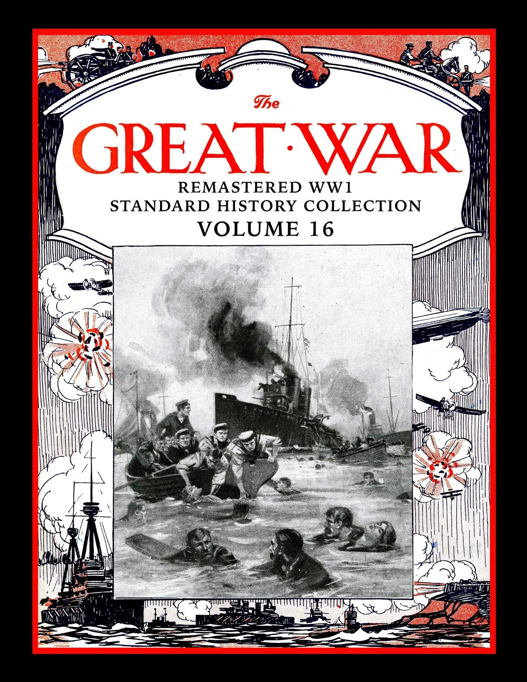 Remastered WW1 Standard History Collection Volume 16 The Great War