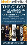 HISTORY: THE GREATS WHO CHANGED THE COURSE OF BRITISH HISTORY - 2nd EDITION: Churchill, Cromwell, Darwin, Newton, Shakespeare, Lennon, Henry & Elizabeth.
