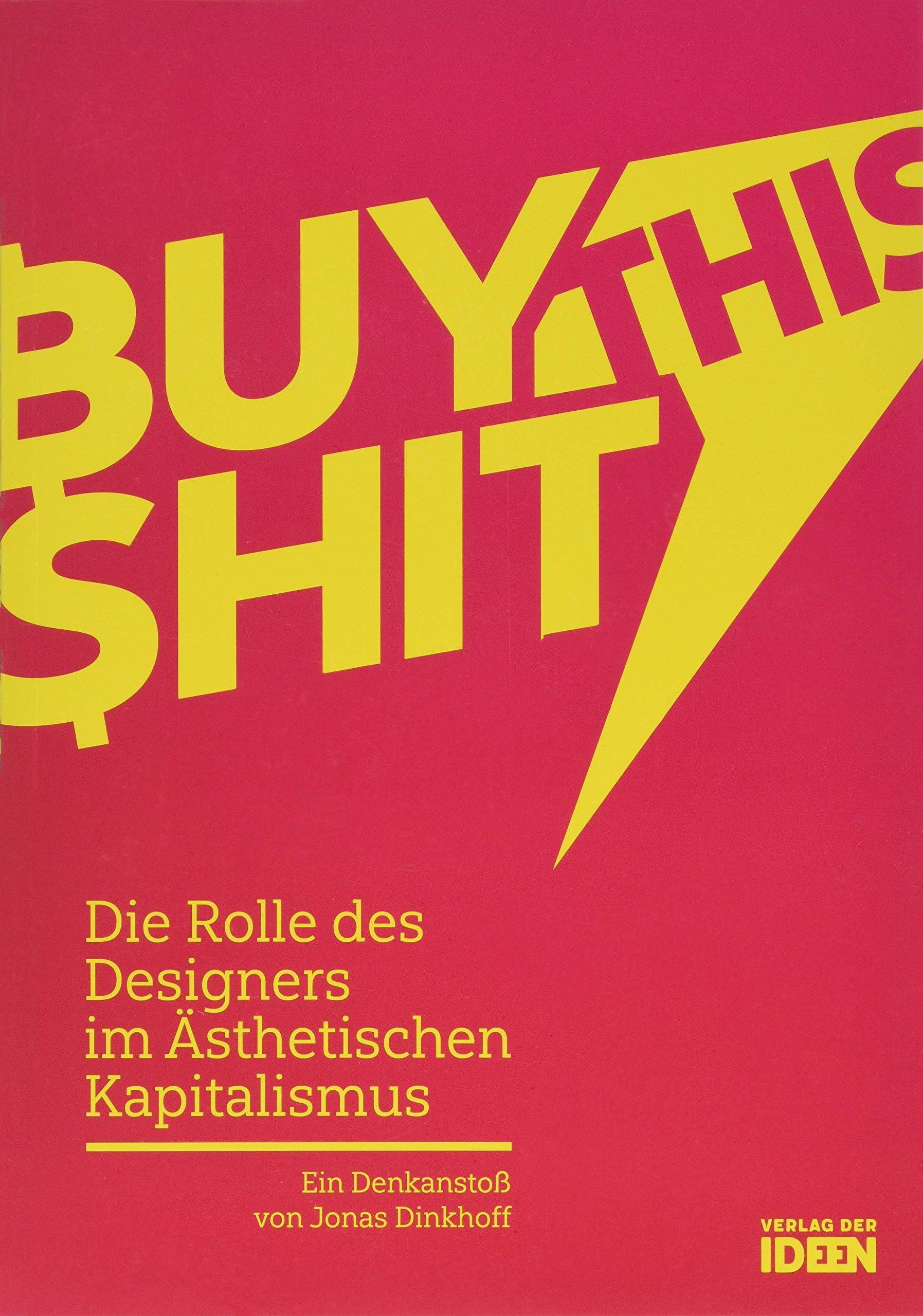 BUY THIS SHIT: Die Rolle des Designers im Ästhetischen Kapitalismus