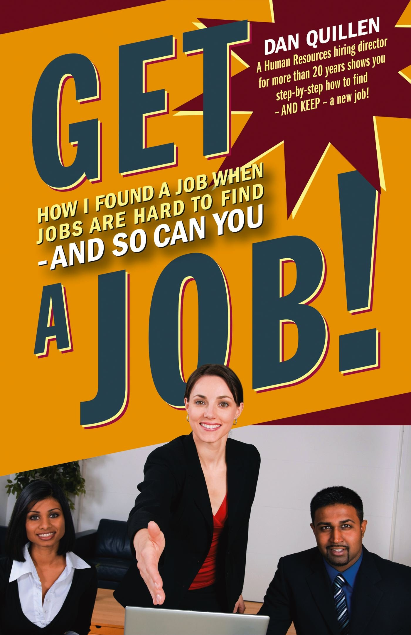 get a job how i found a job when jobs are hard to and so get a job how i found a job when jobs are hard to and so can you dan quillen 9781593601850 amazon com books