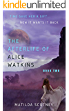 THE AFTERLIFE OF ALICE WATKINS: BOOK TWO