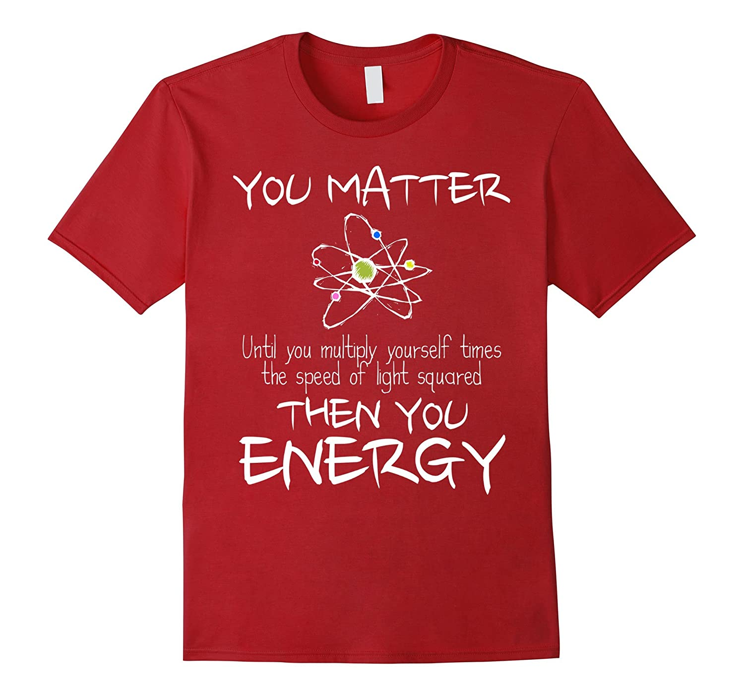 2cd9b97e4 You Matter Then You Energy Funny Science Math Physic T-Shirt-TH ...