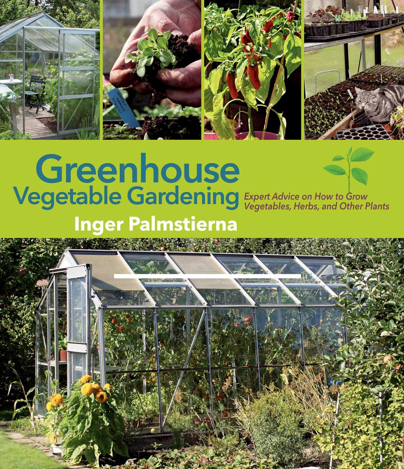 Charmant Greenhouse Vegetable Gardening: Expert Advice On How To Grow Vegetables,  Herbs, And Other Plants: Inger Palmstierna: 9781629147390: Amazon.com: Books