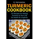 Turmeric Cookbook: 55 Recipes for Adding Turmeric to Your Life for Health & Longevity