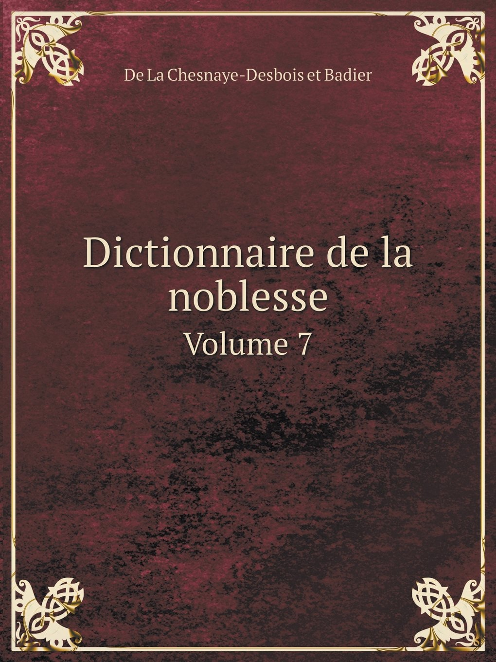 Dictionnaire de la noblesse Volume 7 (French Edition) pdf epub