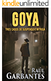 Goya: Tres casos de suspenso e intriga (Spanish Edition)