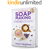 Natural Soap Making: 2 Books In 1. The Ultimate Guide For Hobby and Business With Over 120 Recipes to Make Natural Soap.