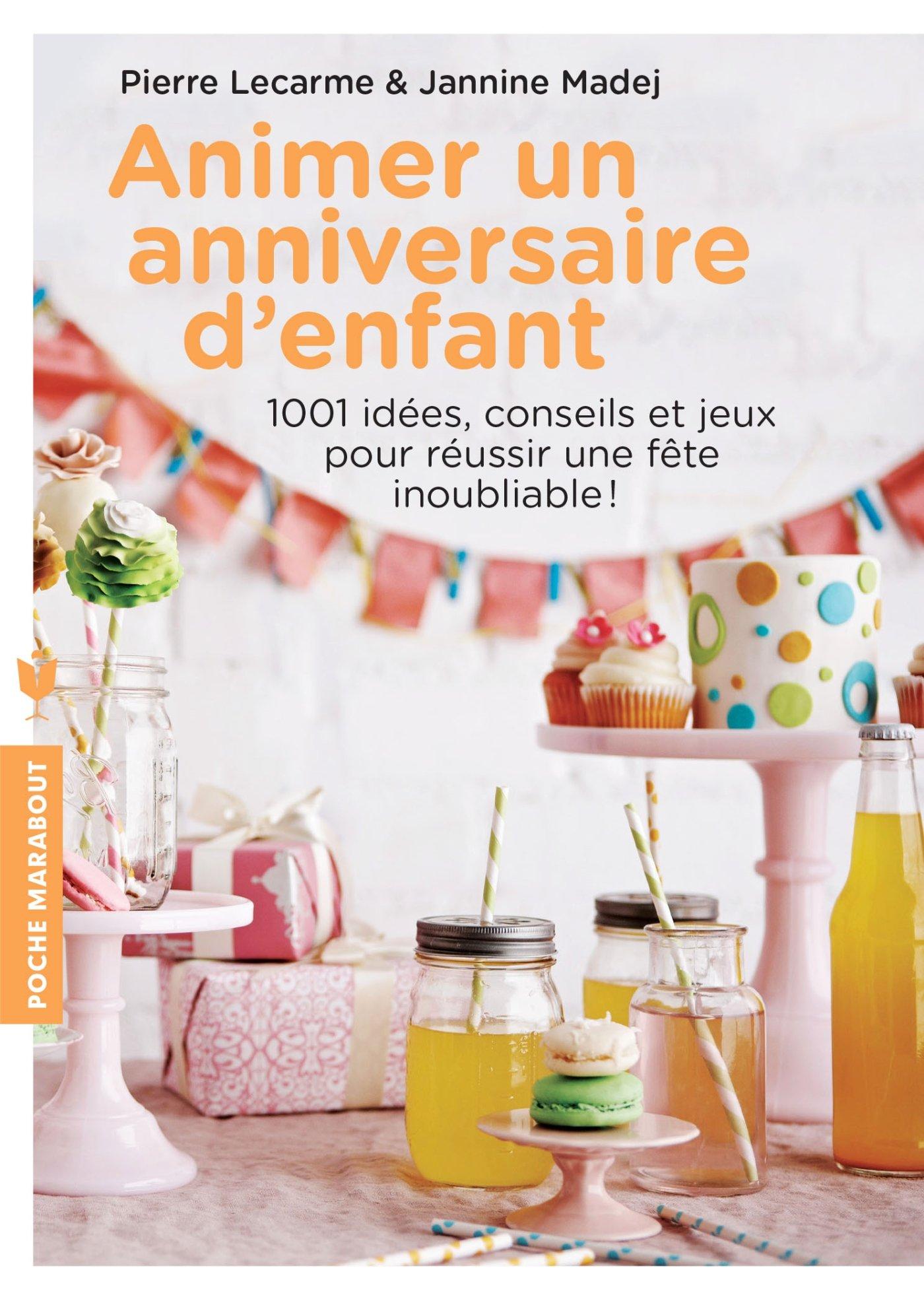 Animer un anniversaire d'enfant: 1001 idées, conseils et jeux pour réussir  une fête inoubliable: Amazon.fr: Pierre Lecarme, Janine Madej: Livres