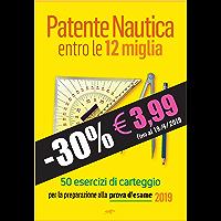 Patente Nautica entro le 12 miglia - 50 esercizi di carteggio: per la preparazione alla prova d'esame 2019