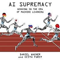 AI Supremacy: Winning in the Era of Machine Learning
