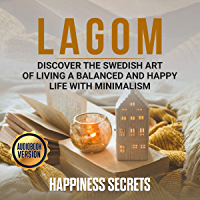 Lagom: Discover the Swedish Art of Living a Balanced and Happy Life with Minimalism (English Edition)
