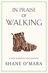 In Praise of Walking: A New Scientific Exploration Kindle Edition