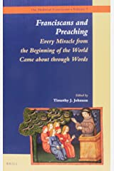 Franciscans and Preaching: Every Miracle from the Beginning of the World Came about Through Words (Medieval Franciscans) Hardcover