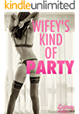 WIFEY'S KIND OF PARTY (Hotwife)