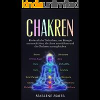 Chakren: Erstaunliche Techniken, um Energie auszuschütten, die Aura zu erhöhen und die Chakren auszugleichen (Die Wichtigkeit von Gleichgewicht & Meditation 1) (German Edition)
