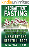 Intermittent Fasting as a Lifestyle: Guide for you that will help you quickly and easily build up a Healthy and Beautiful Body
